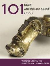 101 Eesti arheoloogilist leidu | Kristiina Johanson,Tõnno Jonuks | Varrak