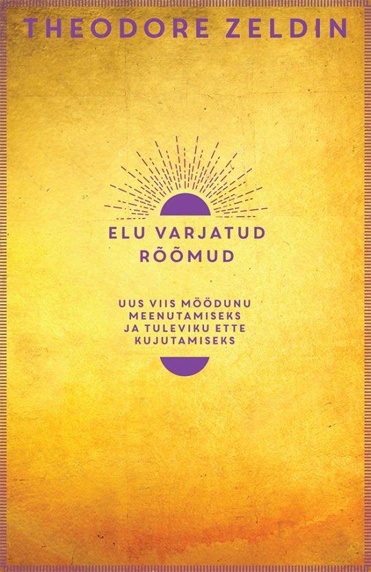 Elu varjatud rõõmud | Theodore Zeldin | Varrak