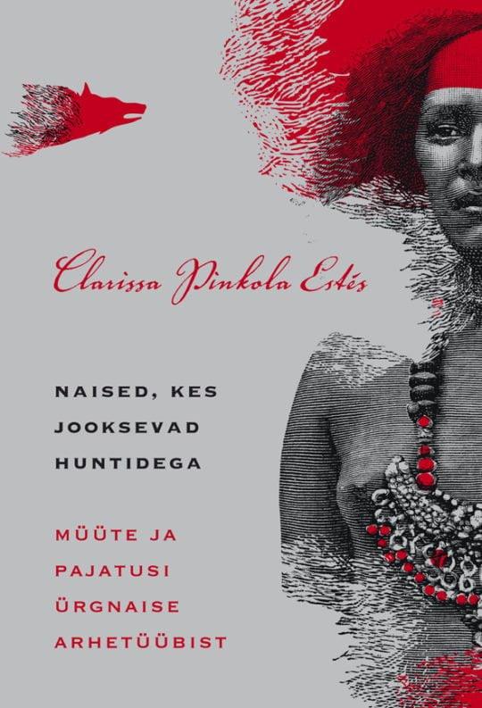 Naised, kes jooksevad huntidega   Clarissa Pinkola Estes   Varrak