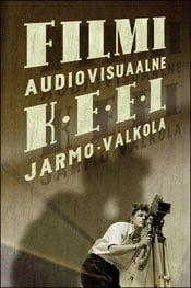 Filmi audiovisuaalne keel | Jarmo Valkola | Varrak