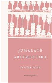 Jumalate aritmeetika | Katrina Kalda | Varrak