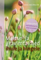Maitse- ja ravimtaimed ihule ja hingele | Burkhard Bohne,Renate Dittus-Bär,Renate Volk | Varrak