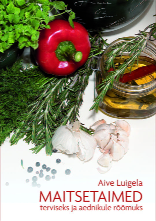 Maitsetaimed terviseks ja aednikule rõõmuks.   Aive Luigela   Varrak