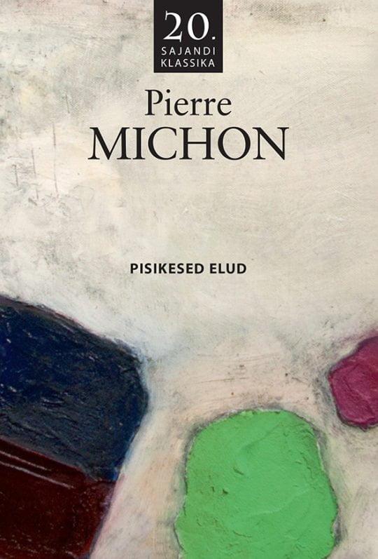 Pisikesed elud | Pierre Michon | Varrak