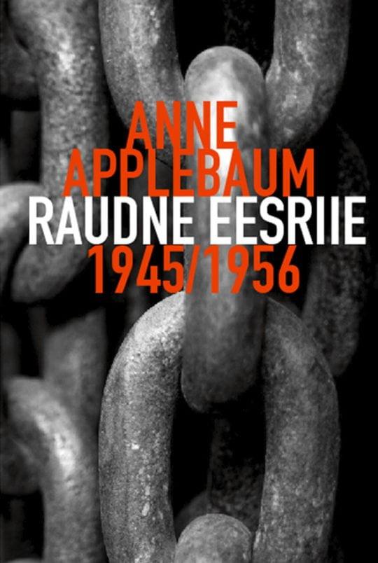 Raudne eesriie 1945/1956 | Anne Applebaum | Varrak