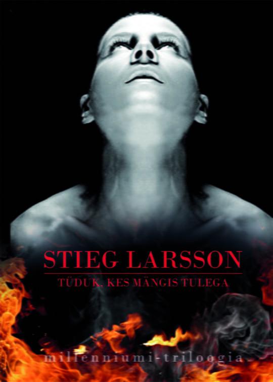 Tüdruk, kes mängis tulega | Stieg Larsson | Varrak