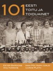 101 Eesti toitu ja toiduainet | Anu Kannike,Ester Bardone,Inna Põltsam,Ulrike Plath | Varrak