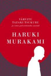 Värvitu Tazaki Tsukuru ja tema palverännaku aastad | Haruki Murakami | Varrak