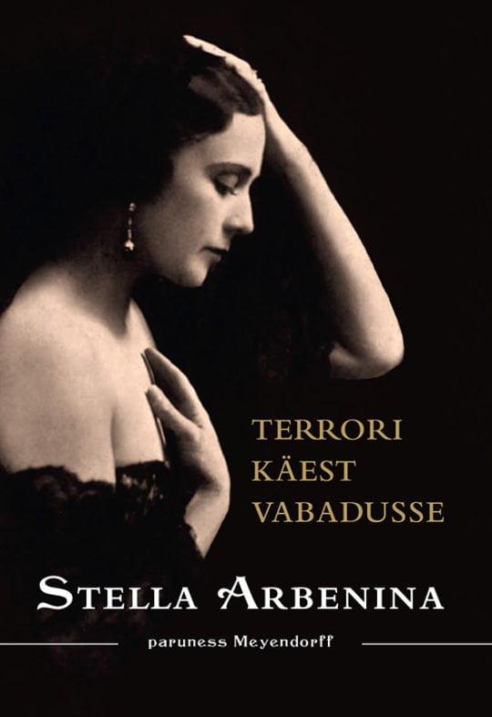 Terrori käest vabadusse | Stella Arbenina | Varrak
