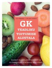 GK – teadliku toitumise alustala | Eva-Liisa Kaaristo,Ülle Hõbemägi | Varrak