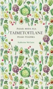 Asjad, mida iga taimetoitlane peaks teadma | Katherine McGuire | Varrak