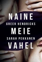 Naine meie vahel   Greer Hendricks,Sarah Pekkanen   Varrak