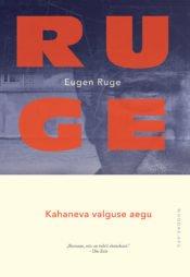 Kahaneva valguse aegu | Eugen Ruge | Varrak