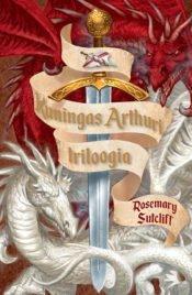 Kuningas Arthuri triloogia | Rosemary Sutcliff | Varrak