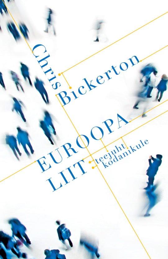Euroopa Liit: teejuht kodanikule | Chris Bickerton | Varrak