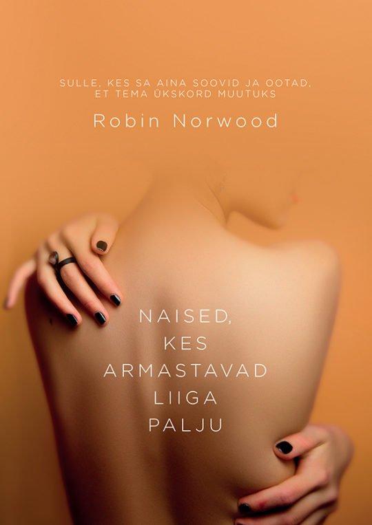 Naised, kes armastavad liiga palju | Robin Norwood | Varrak