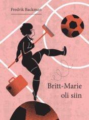 Britt-Marie oli siin | Fredrik Backman | Varrak