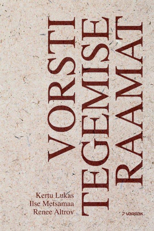 Vorsti tegemise raamat | Ilse Metsamaa,Kertu Lukas,Renee Altrov | Varrak