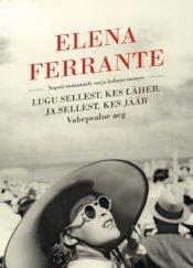 Lugu sellest, kes läheb, ja sellest, kes jääb | Elena Ferrante | Varrak