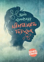 Nähtamatu tüdruk | Kaia Raudsepp | Varrak
