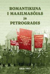 Romantikuna I maailmasõjas ja Petrogradis | Koostanud Tiit Kaljuste | Varrak