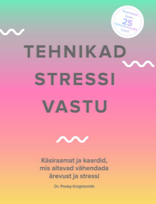 Tehnikad stressi vastu | Dr. Pooky Knighstmith | Varrak