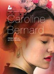 Frida Kahlo ja elu värvid | Caroline Bernard | Varrak