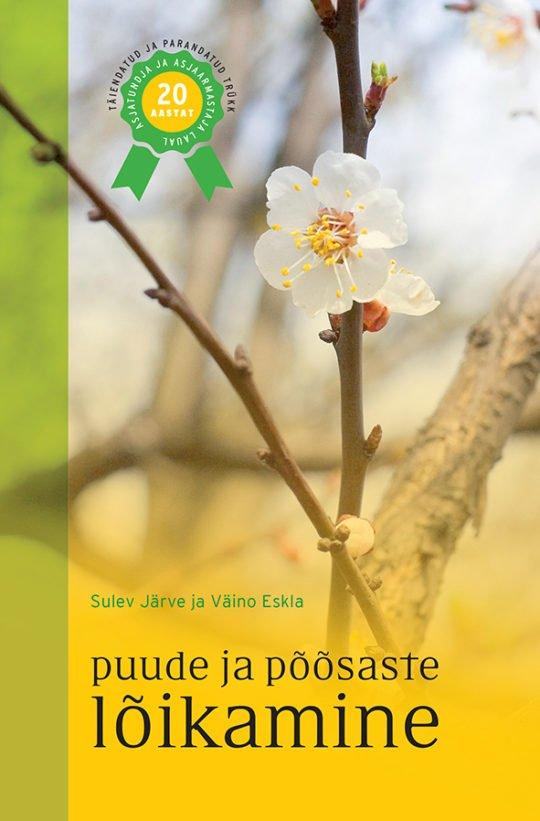 Puude ja põõsaste lõikamine | Sulev Järve,Väino Eskla | Varrak