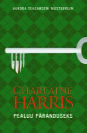 Pealuu päranduseks | Charlaine Harris | Varrak